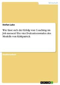 Cover Wie lässt sich der Erfolg von Coaching im Job messen? Die vier Evaluationsstufen des Modells von Kirkpatrick