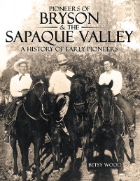 Cover Pioneers of Bryson & the Sapaque Valley: A History of Early Pioneers
