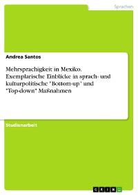 """Cover Mehrsprachigkeit in Mexiko. Exemplarische Einblicke in sprach- und kulturpolitische """"Bottom-up"""" und """"Top-down"""" Maßnahmen"""