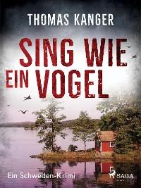 Cover Sing wie ein Vogel - Ein Schweden-Krimi