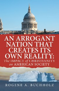 Cover An Arrogant Nation That Creates Its Own Reality: