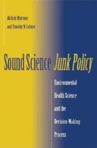 Cover Sound Science, Junk Policy: Environmental Health Science and the Decision-Making Process