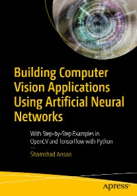 Cover Building Computer Vision Applications Using Artificial Neural Networks