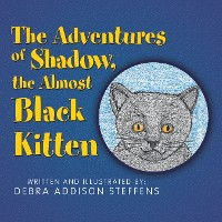 Cover The Adventures of Shadow, the Almost Black Kitten