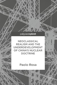 Cover Neoclassical Realism and the Underdevelopment of China's Nuclear Doctrine