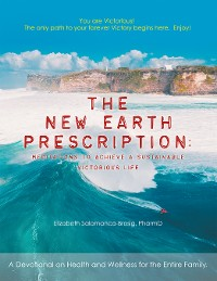Cover The New Earth Prescription: Meditations to Achieve a Sustainable Victorious Life