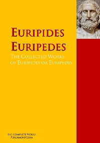 Cover The Collected Works of Euripides or Euripedes