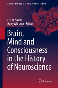 Cover Brain, Mind and Consciousness in the History of Neuroscience
