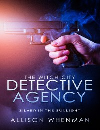 Cover The Witch City Detective Agency: Silver In The Sunlight