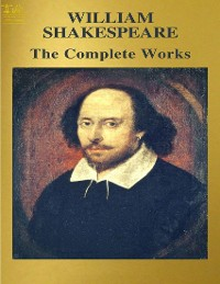 Cover The Complete Works of William Shakespeare: Text, Summary, Plot Overview, Themes, Characters, Motifs and Notes (Annotated)