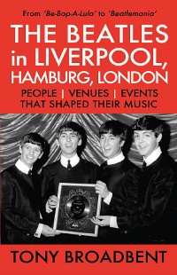 Cover THE BEATLES in LIVERPOOL, HAMBURG, LONDON  PEOPLE  | VENUES | EVENTS | THAT SHAPED THEIR MUSIC
