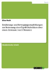 Cover Ernährungs- und Bewegungsempfehlungen zur Betreuung eines Typ-ll-Diabetikers über einen Zeitraum von 6 Monaten