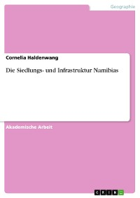 Cover Die Siedlungs- und Infrastruktur Namibias