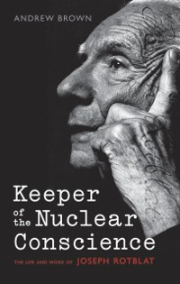 Cover Keeper of the Nuclear Conscience: The life and work of Joseph Rotblat