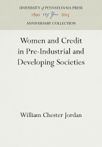 Cover Women and Credit in Pre-Industrial and Developing Societies