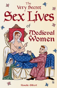 Cover The Very Secret Sex Lives of Medieval Women