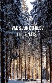 Cover -VAD SJUK DU BLEV, LILLE MATS
