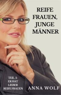 Cover Reife Frauen, junge Männer Teil 5: Er hat lieber reife Frauen