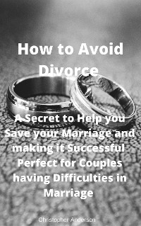 Cover How to Avoid Divorce  A Secret to Help you Save your Marriage and making it Successful  Perfect for Couples having Difficulties in Marriage