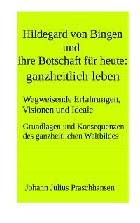 Cover Hildegard von Bingen und ihre Botschaft für heute: ganzheitlich leben