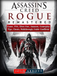Cover Assassins Creed Rogue Remastered Game, PS4, Xbox One, Amazon, Gameplay, Tips, Cheats, Walkthrough, Guide Unofficial