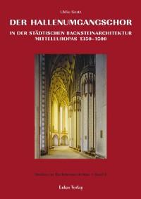 Cover Studien zur Backsteinarchitektur / Der Hallenumgangschor in der mitteleuropäischen Backsteinarchitektur 1350-1500