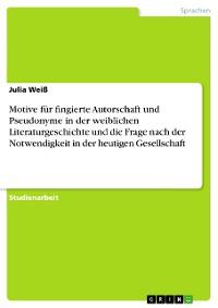 Cover Motive für fingierte Autorschaft und Pseudonyme in der weiblichen Literaturgeschichte und die Frage nach der Notwendigkeit in der heutigen Gesellschaft