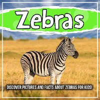 Cover Zebras: Discover Pictures and Facts About Zebras For Kids!