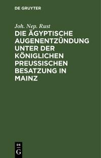 Cover Die ägyptische Augenentzündung unter der königlichen preußischen Besatzung in Mainz