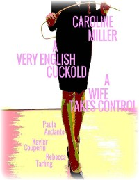 Cover Caroline Miller - A Very English Cuckold - A Wife Takes Control