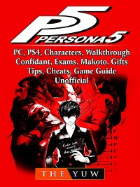Cover Persona 5, PC, PS4, Characters, Walkthrough, Confidant, Exams, Makoto, Gifts, Tips, Cheats, Game Guide Unofficial