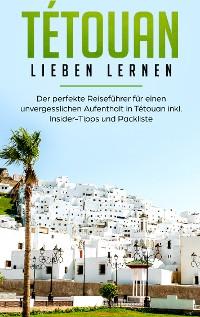Cover Tétouan lieben lernen: Der perfekte Reiseführer für einen unvergesslichen Aufenthalt in Tétouan inkl. Insider-Tipps und Packliste