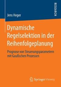 Cover Dynamische Regelselektion in der Reihenfolgeplanung