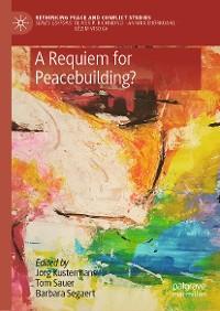 Cover A Requiem for Peacebuilding?