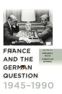 Cover France and the German Question, 1945–1990