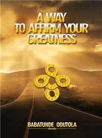 Cover A Way to Affirm Your Greatness