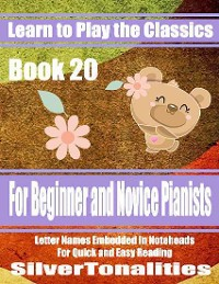 Cover Learn to Play the Classics Book 20 - For Beginner and Novice Pianists Letter Names Embedded In Noteheads for Quick and Easy Reading
