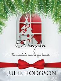 Cover El regalo (ten cuidado con lo que deseas)