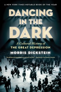 Cover Dancing in the Dark: A Cultural History of the Great Depression
