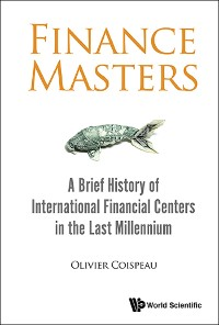 Cover Finance Masters: A Brief History Of International Financial Centers In The Last Millennium