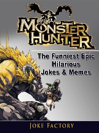 Cover Monster Hunter The Funniest Epic Hilarious Jokes & Memes