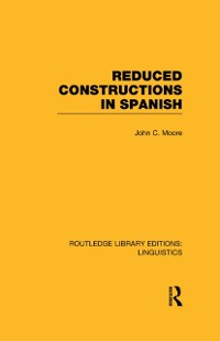 Cover Reduced Constructions in Spanish (RLE Linguistics E: Indo-European Linguistics)