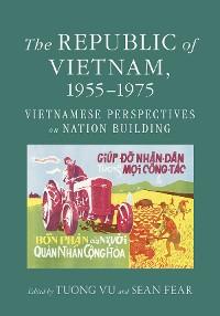 Cover The Republic of Vietnam, 1955–1975