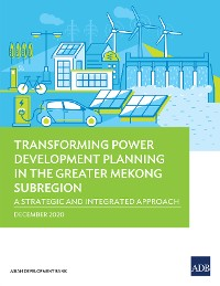 Cover Transforming Power Development Planning in the Greater Mekong Subregion