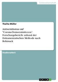 """Cover Antisemitismus auf """"Corona-Demonstrationen"""". Forschungsbericht anhand der Dokumentarischen Methode nach Bohnsack"""