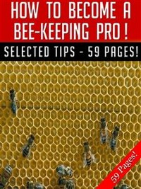 Cover How To Become A Bee-Keeping Pro!