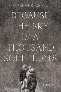 Cover Because the Sky is a Thousand Soft Hurts