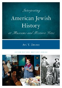 Cover Interpreting American Jewish History at Museums and Historic Sites