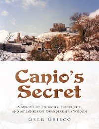 Cover Canio's Secret: A Memoir of Ethnicity, Electricity, and My Immigrant Grandfather's Wisdom