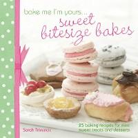 Cover Bake Me I'm Yours . . . Sweet Bitesize Bakes